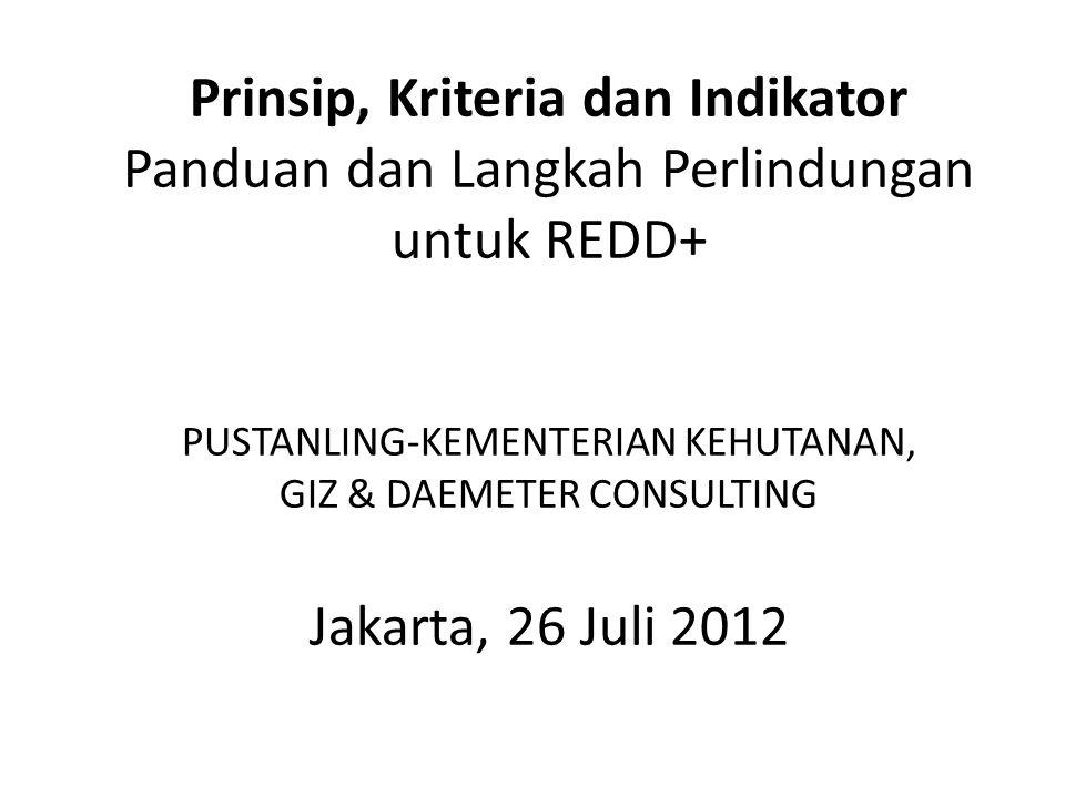 Prinsip, Kriteria dan Indikator Panduan dan Langkah Perlindungan untuk REDD+ PUSTANLING-KEMENTERIAN KEHUTANAN, GIZ & DAEMETER CONSULTING Jakarta, 26 J