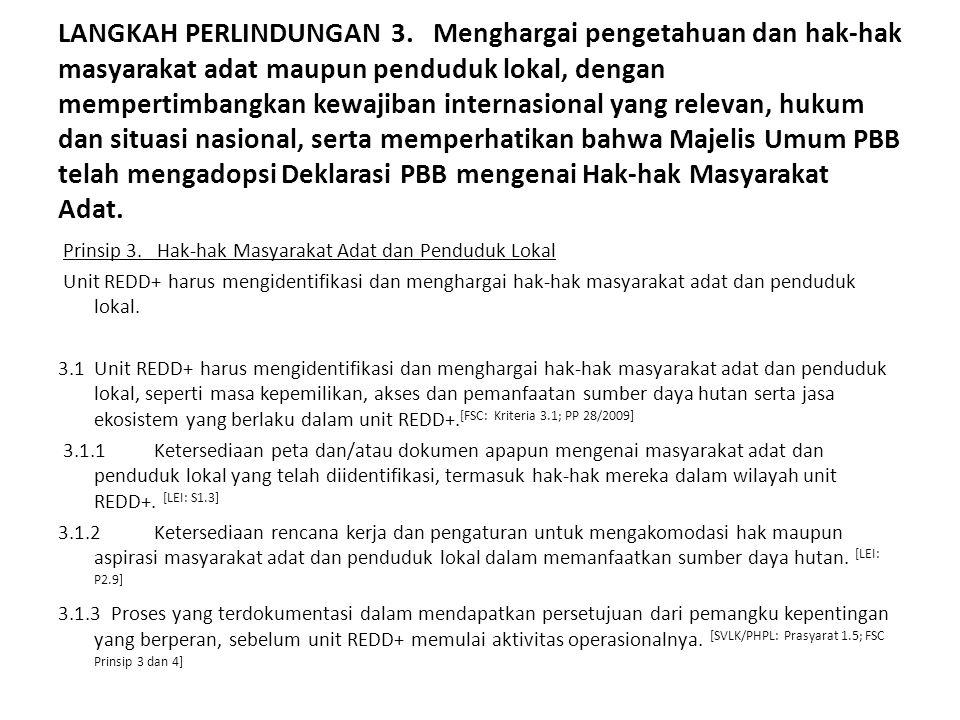 3.2Unit REDD+ harus berkontribusi dalam mempertahankan dan memperkuat kesejahteraan sosial ekonomi dari masyarakat adat dan penduduk lokal, dengan membagi keuntungan secara adil dengan mereka, termasuk bagi generasi yang akan datang.
