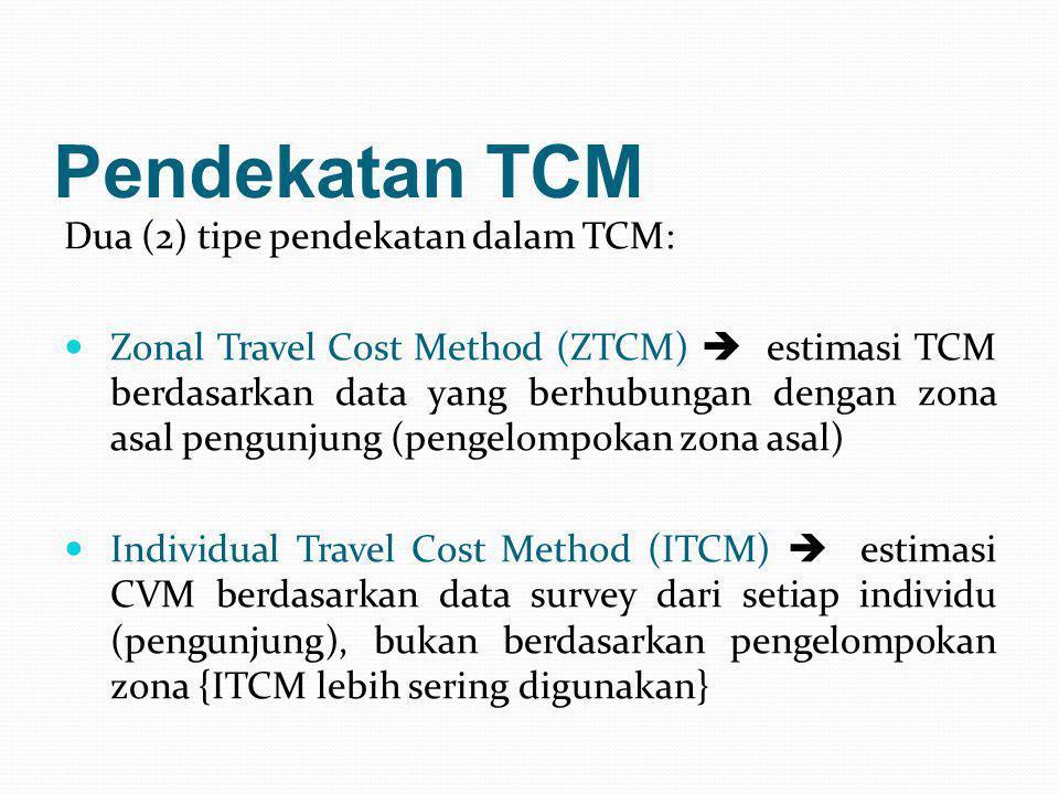 Pendekatan TCM Dua (2) tipe pendekatan dalam TCM:  Zonal Travel Cost Method (ZTCM)  estimasi TCM berdasarkan data yang berhubungan dengan zona asal