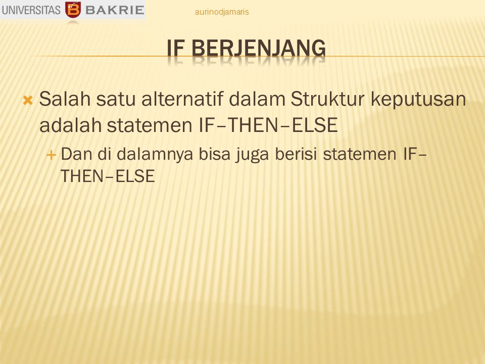  Salah satu alternatif dalam Struktur keputusan adalah statemen IF–THEN–ELSE  Dan di dalamnya bisa juga berisi statemen IF– THEN–ELSE aurinodjamaris