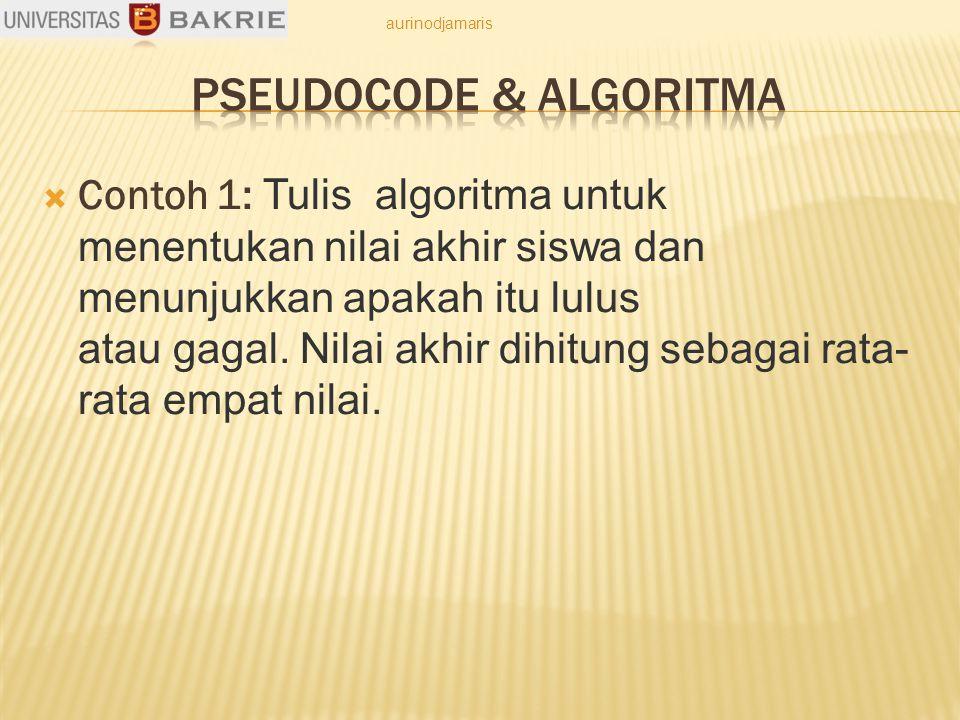  Contoh 1: Tulis algoritma untuk menentukan nilai akhir siswa dan menunjukkan apakah itu lulus atau gagal.