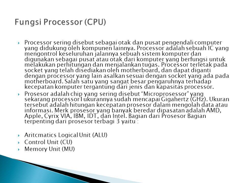  Processor sering disebut sebagai otak dan pusat pengendali computer yang didukung oleh kompunen lainnya.