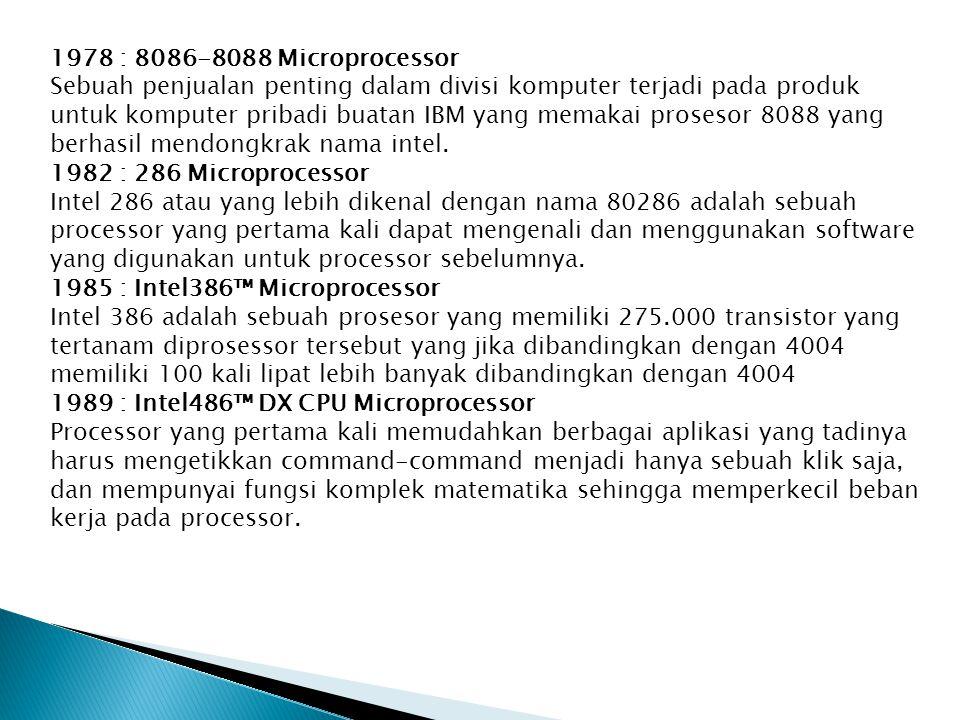 1978 : 8086-8088 Microprocessor Sebuah penjualan penting dalam divisi komputer terjadi pada produk untuk komputer pribadi buatan IBM yang memakai prosesor 8088 yang berhasil mendongkrak nama intel.