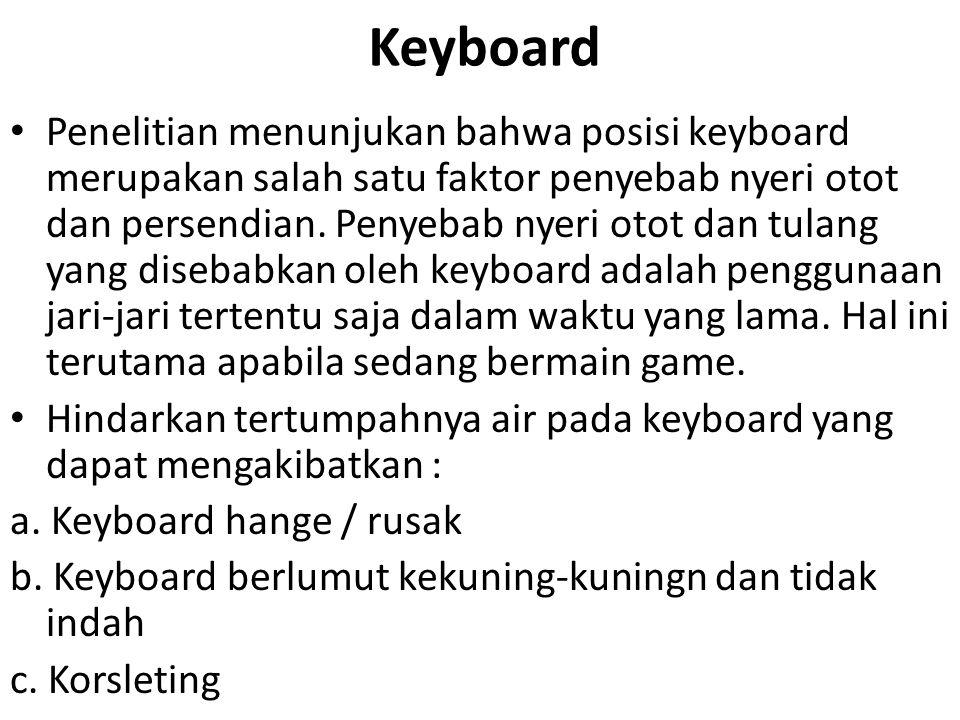 Keyboard • Penelitian menunjukan bahwa posisi keyboard merupakan salah satu faktor penyebab nyeri otot dan persendian. Penyebab nyeri otot dan tulang