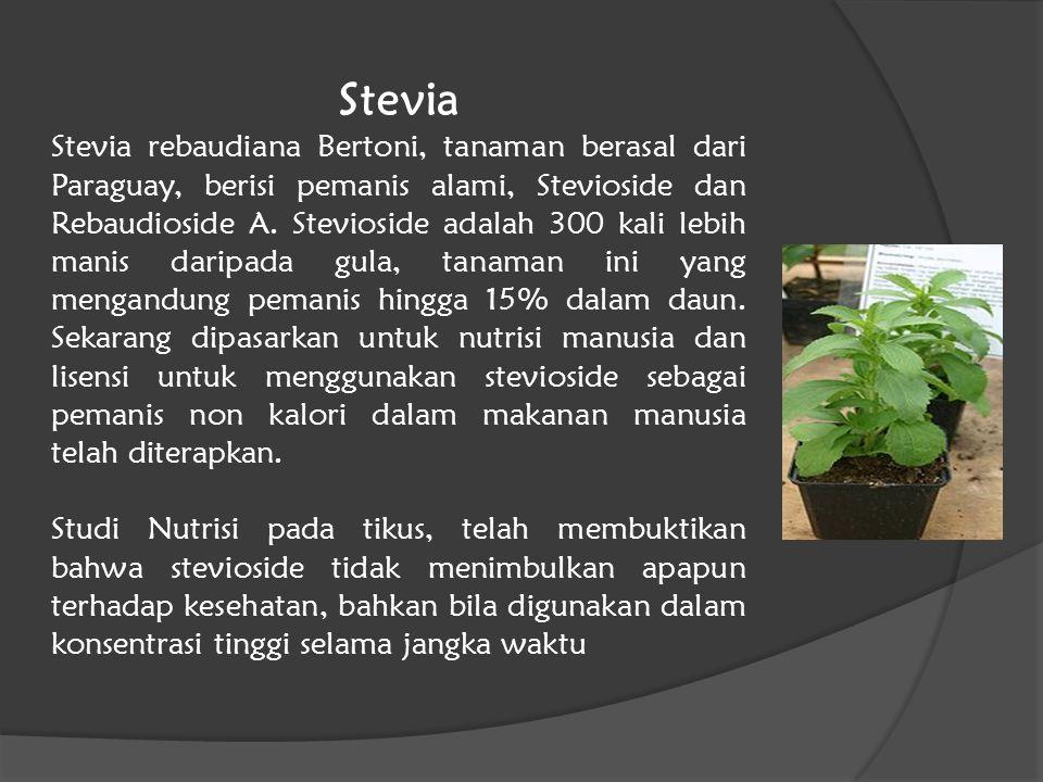 Stevia Stevia rebaudiana Bertoni, tanaman berasal dari Paraguay, berisi pemanis alami, Stevioside dan Rebaudioside A. Stevioside adalah 300 kali lebih