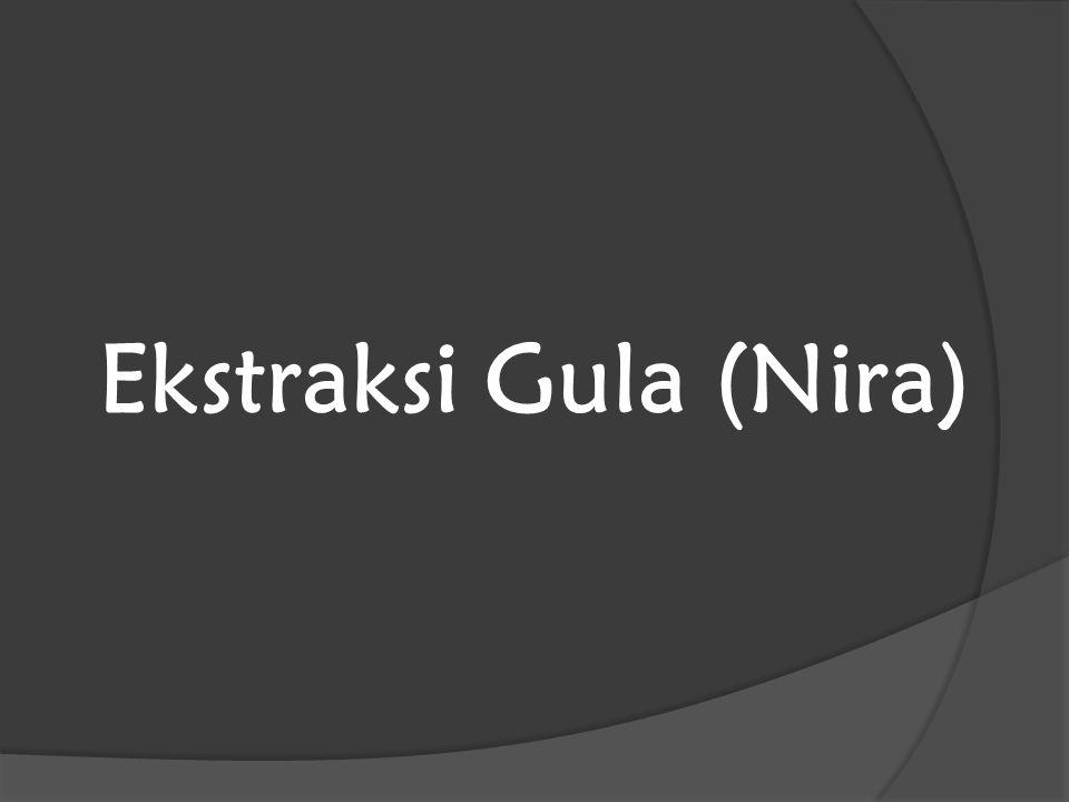 Ekstraksi Gula (Nira)