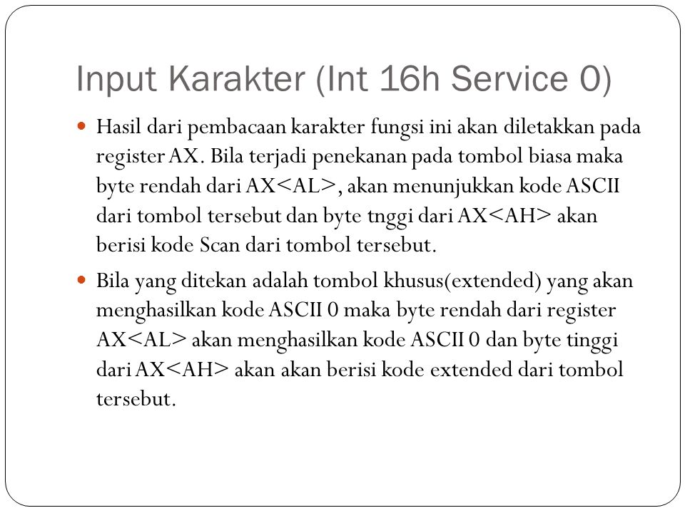 Input Karakter (Int 16h Service 0)  Hasil dari pembacaan karakter fungsi ini akan diletakkan pada register AX.