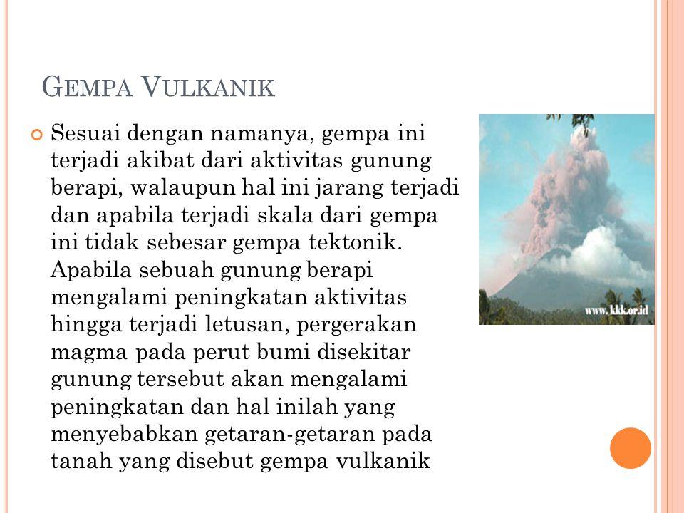 G EMPA LONGSORAN Gempa bumi ini terjadi apabila terjadi longsoran tanah atau tebing didaerah pegunungan atau perbukitan dan sangat jarang terjadi.