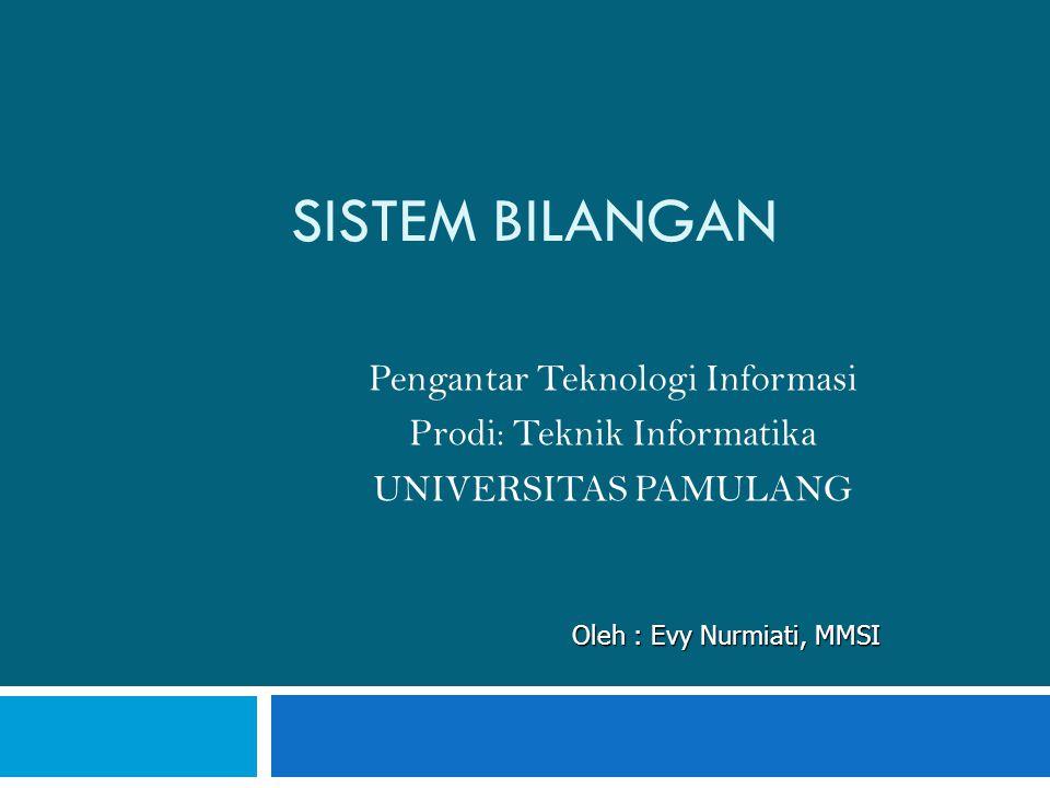 SISTEM BILANGAN Pengantar Teknologi Informasi Prodi: Teknik Informatika UNIVERSITAS PAMULANG Oleh : Evy Nurmiati, MMSI