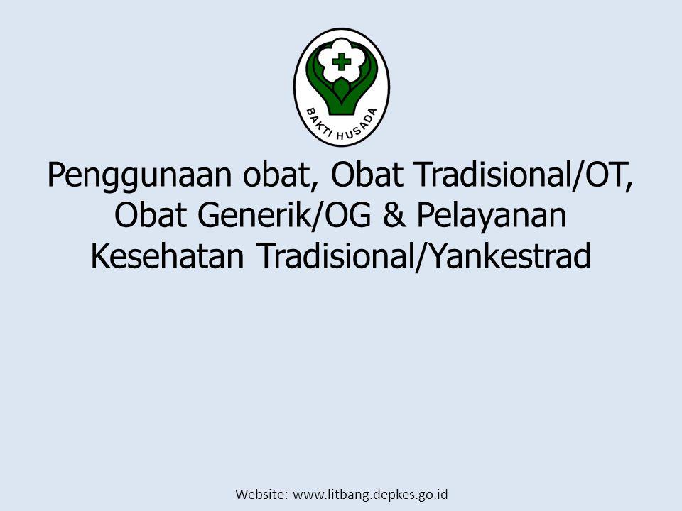 Website: www.litbang.depkes.go.id Penggunaan obat, Obat Tradisional/OT, Obat Generik/OG & Pelayanan Kesehatan Tradisional/Yankestrad