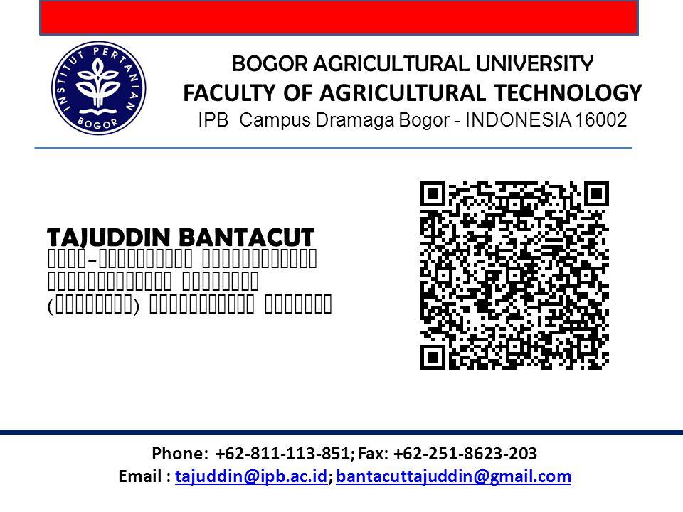 BOGOR AGRICULTURAL UNIVERSITY FACULTY OF AGRICULTURAL TECHNOLOGY IPB Campus Dramaga Bogor - INDONESIA 16002 TAJUDDIN BANTACUT Agro - industrial Techno