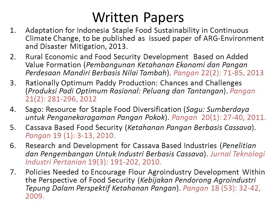 Written Papers 1.Adaptation for Indonesia Staple Food Sustainability in Continuous Climate Change, to be published as issued paper of ARG-Environment and Disaster Mitigation, 2013.