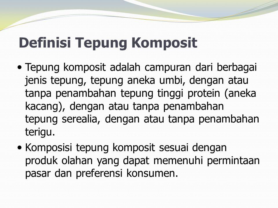 Definisi Tepung Komposit  Tepung komposit adalah campuran dari berbagai jenis tepung, tepung aneka umbi, dengan atau tanpa penambahan tepung tinggi p