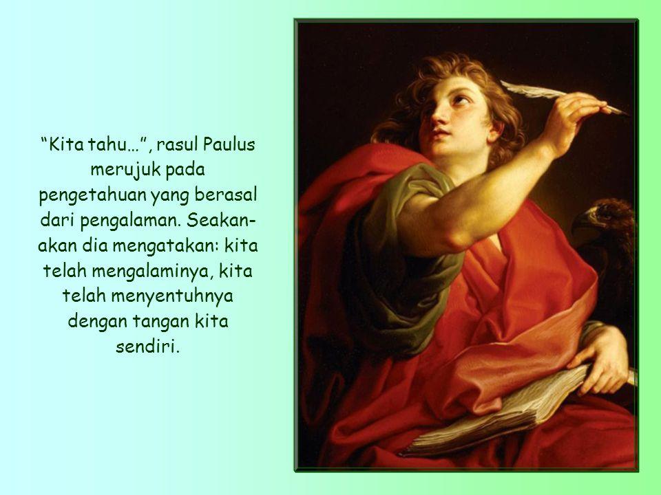 Kita tahu… , rasul Paulus merujuk pada pengetahuan yang berasal dari pengalaman.