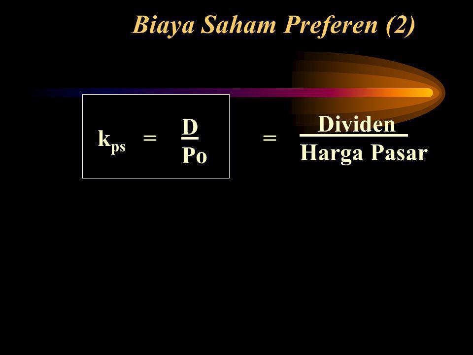 Biaya Saham Preferen (2) k ps = = D Po Dividen Harga Pasar
