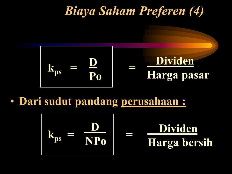 Biaya Saham Preferen (4) k ps = = •Dari sudut pandang perusahaan : k ps = = D Po Dividen Harga pasar Dividen Harga bersih D NPo