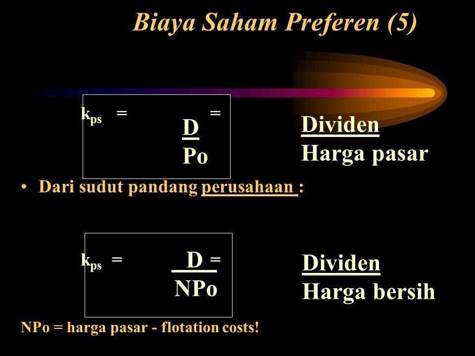 Biaya Saham Preferen (5) k ps = = •Dari sudut pandang perusahaan : k ps = = NPo = harga pasar - flotation costs.