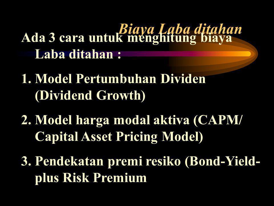 Biaya Laba ditahan Ada 3 cara untuk menghitung biaya Laba ditahan : 1.Model Pertumbuhan Dividen (Dividend Growth) 2.Model harga modal aktiva (CAPM/ Capital Asset Pricing Model) 3.Pendekatan premi resiko (Bond-Yield- plus Risk Premium