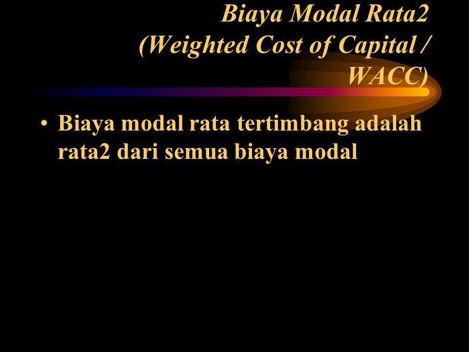 Biaya Modal Rata2 (Weighted Cost of Capital / WACC) •Biaya modal rata tertimbang adalah rata2 dari semua biaya modal