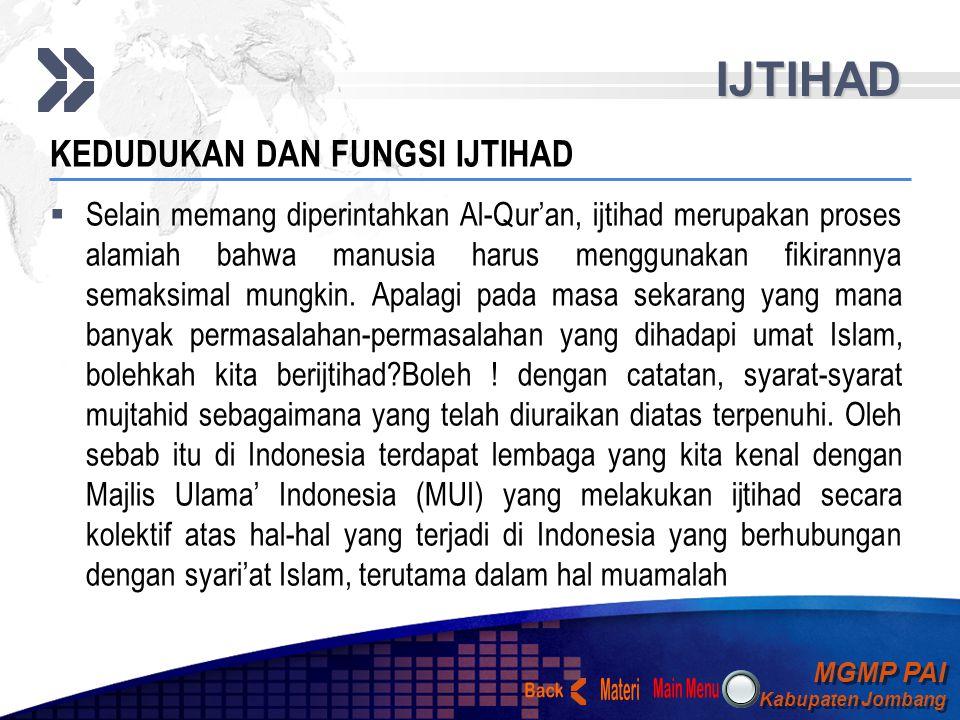 MGMP PAI Kabupaten Jombang MGMP PAI Kabupaten Jombang Your Text IJTIHAD KEDUDUKAN DAN FUNGSI IJTIHAD  Ijtihad menempati kedudukan sebagai sumber hukum Islam yang ketiga setelah Al-Qur'an dan hadis.