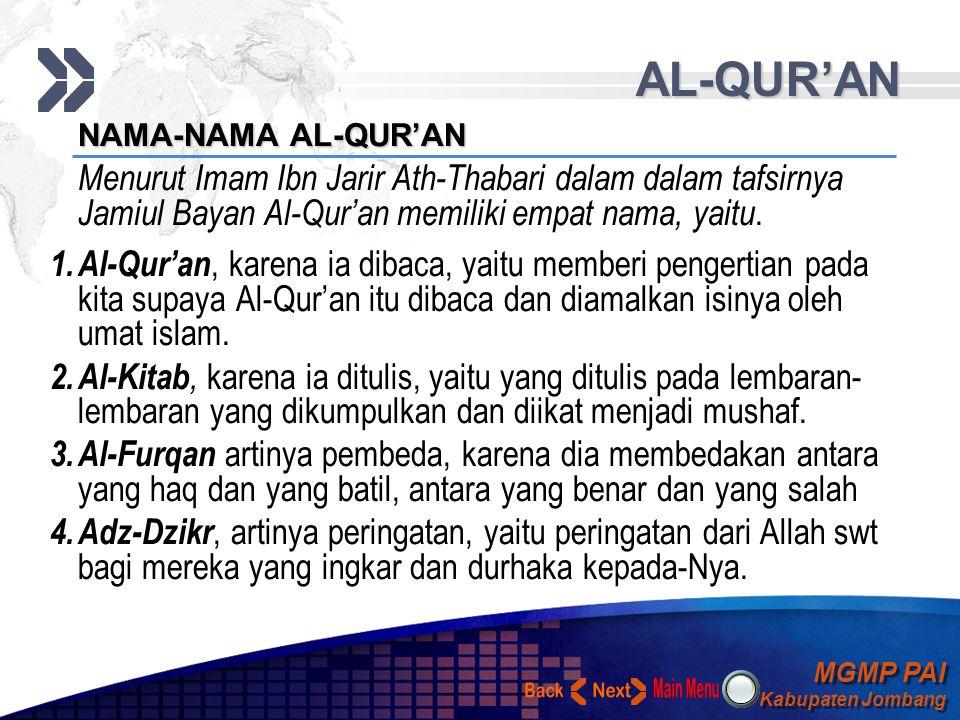 MGMP PAI Kabupaten Jombang MGMP PAI Kabupaten Jombang Your Text AL-QUR'AN NAMA-NAMA AL-QUR'AN Menurut Imam Ibn Jarir Ath-Thabari dalam dalam tafsirnya Jamiul Bayan Al-Qur'an memiliki empat nama, yaitu.