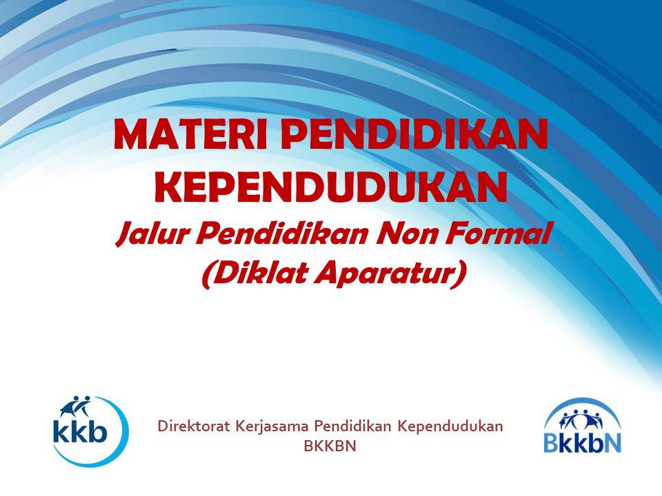 MATERI PENDIDIKAN KEPENDUDUKAN Jalur Pendidikan Non Formal (Diklat Aparatur) Direktorat Kerjasama Pendidikan Kependudukan BKKBN