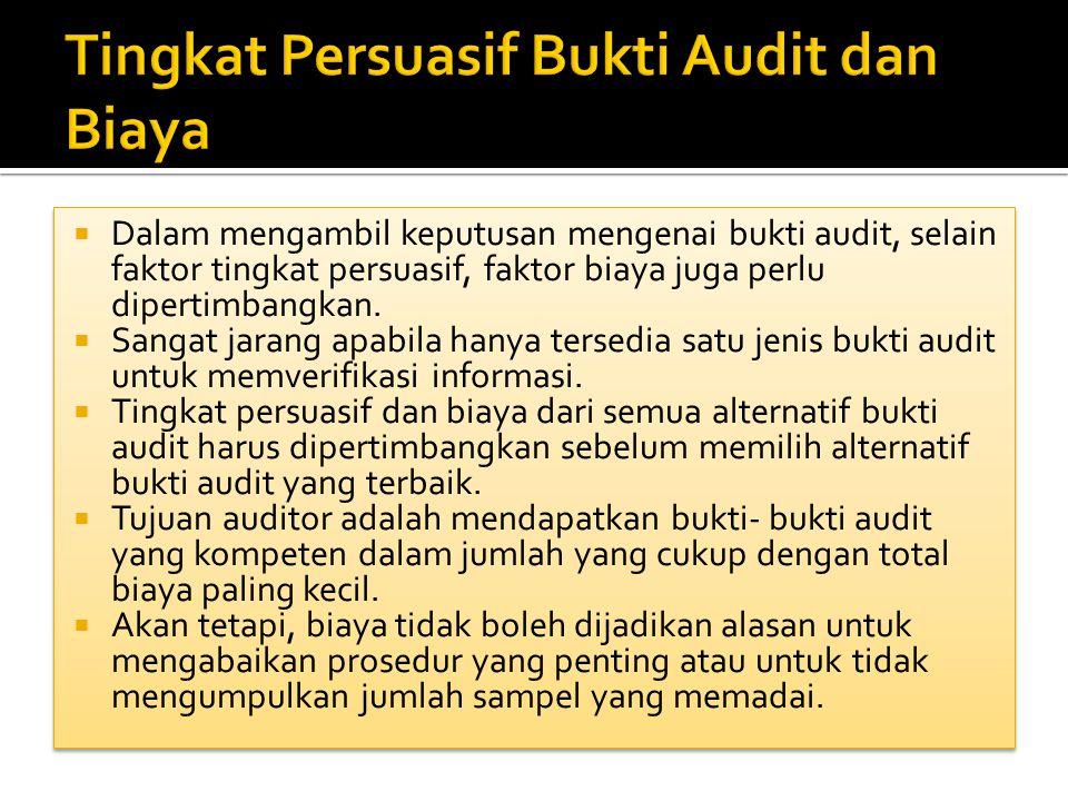  Dalam mengambil keputusan mengenai bukti audit, selain faktor tingkat persuasif, faktor biaya juga perlu dipertimbangkan.  Sangat jarang apabila ha