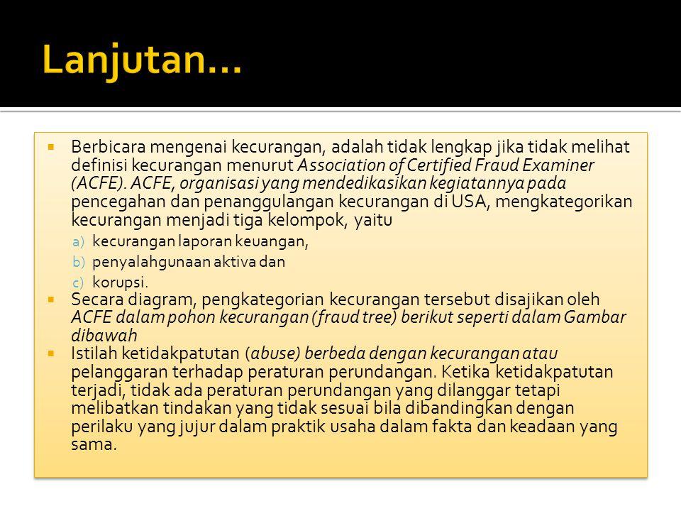  Berbicara mengenai kecurangan, adalah tidak lengkap jika tidak melihat definisi kecurangan menurut Association of Certified Fraud Examiner (ACFE). A