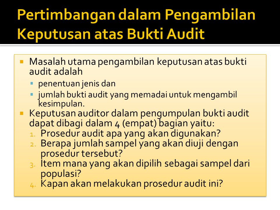  Masalah utama pengambilan keputusan atas bukti audit adalah  penentuan jenis dan  jumlah bukti audit yang memadai untuk mengambil kesimpulan.  Ke