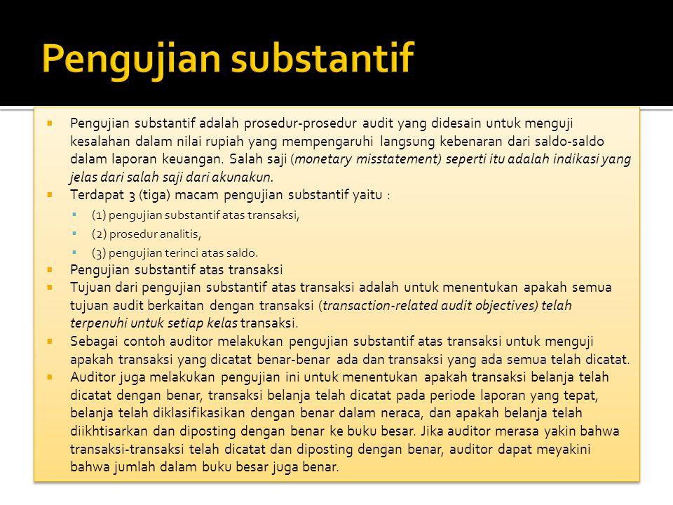  Pengujian substantif adalah prosedur-prosedur audit yang didesain untuk menguji kesalahan dalam nilai rupiah yang mempengaruhi langsung kebenaran da