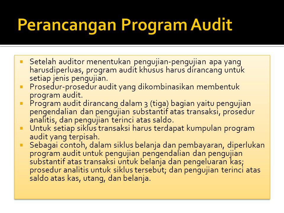  Setelah auditor menentukan pengujian-pengujian apa yang harusdiperluas, program audit khusus harus dirancang untuk setiap jenis pengujian.  Prosedu