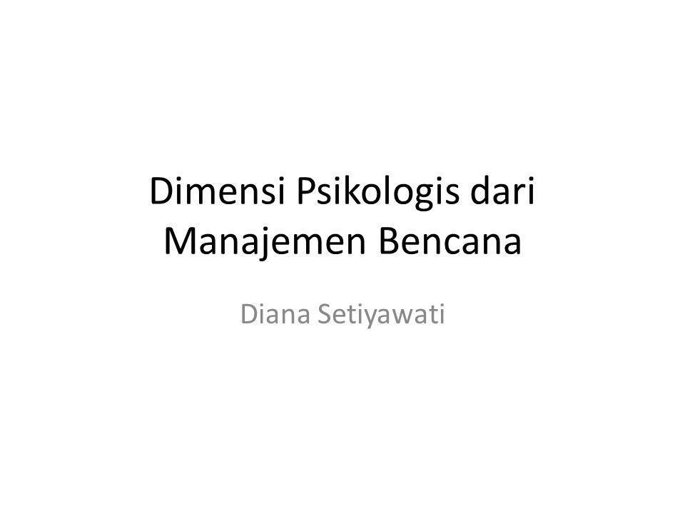 Dimensi Psikologis dari Manajemen Bencana Diana Setiyawati
