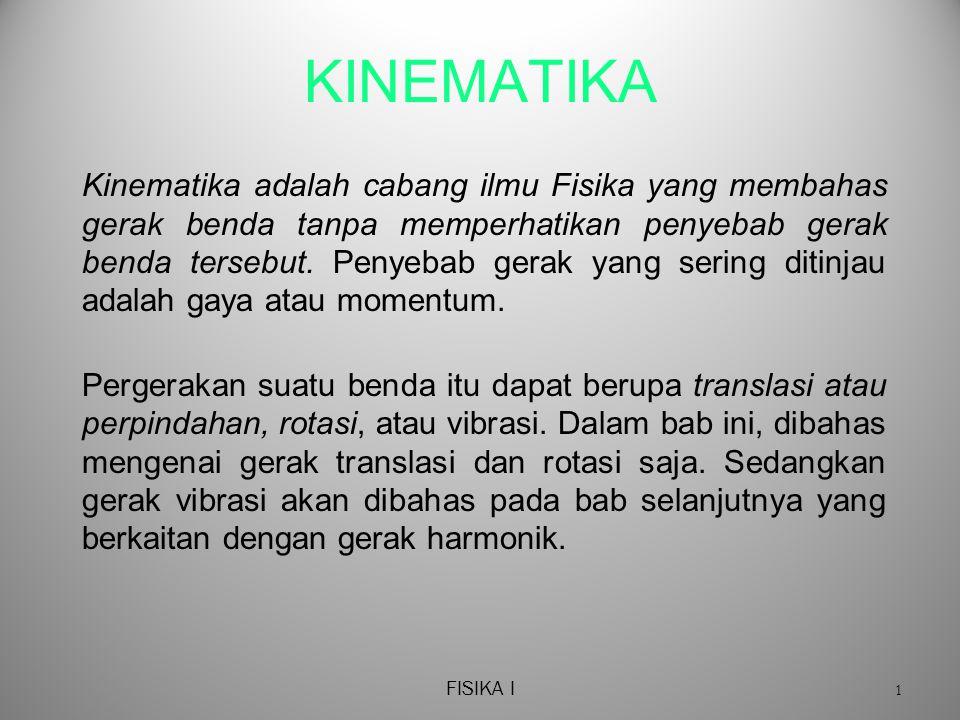 FISIKA I 1 KINEMATIKA Kinematika adalah cabang ilmu Fisika yang membahas gerak benda tanpa memperhatikan penyebab gerak benda tersebut.