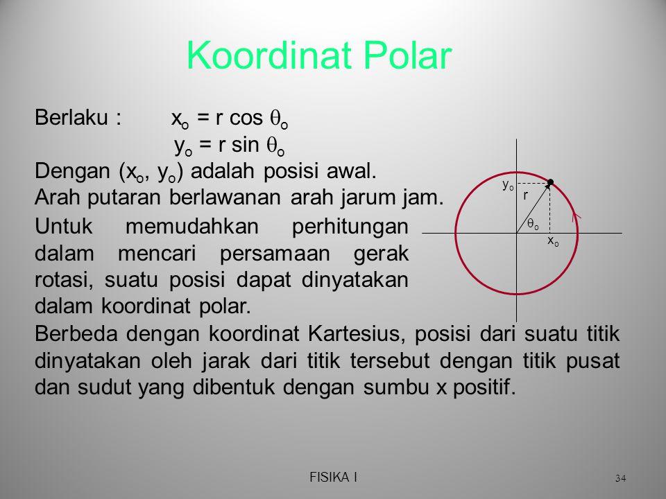 FISIKA I 34 Koordinat Polar Berlaku : x o = r cos  o y o = r sin  o Dengan (x o, y o ) adalah posisi awal.