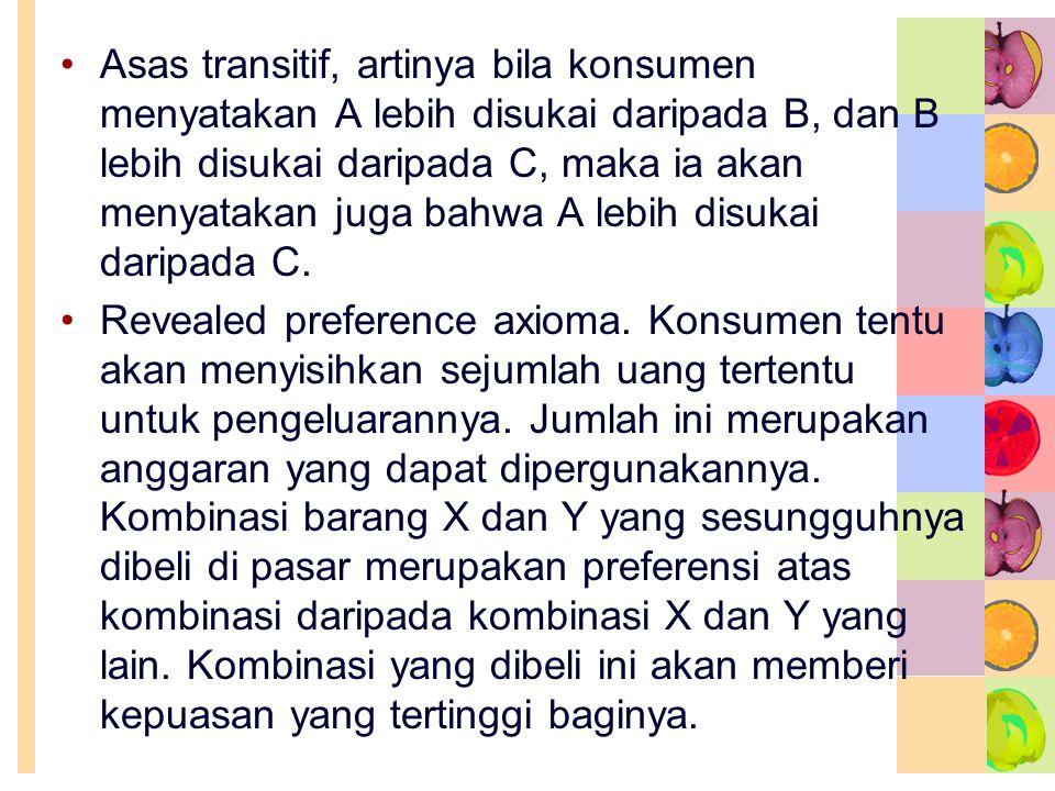 •Asas transitif, artinya bila konsumen menyatakan A lebih disukai daripada B, dan B lebih disukai daripada C, maka ia akan menyatakan juga bahwa A leb