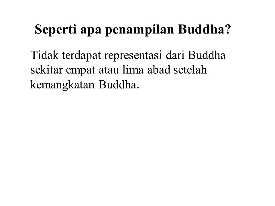 Tidak terdapat representasi dari Buddha sekitar empat atau lima abad setelah kemangkatan Buddha. The first Buddha statues were produced in about the 1