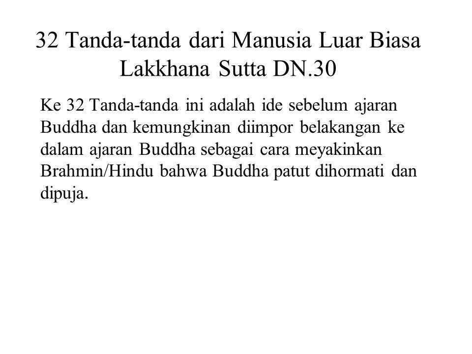 32 Tanda-tanda dari Manusia Luar Biasa Lakkhana Sutta DN.30 Ke 32 Tanda-tanda ini adalah ide sebelum ajaran Buddha dan kemungkinan diimpor belakangan