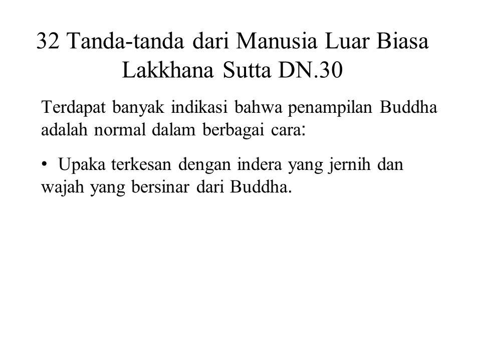 32 Tanda-tanda dari Manusia Luar Biasa Lakkhana Sutta DN.30 Terdapat banyak indikasi bahwa penampilan Buddha adalah normal dalam berbagai cara : • Upa