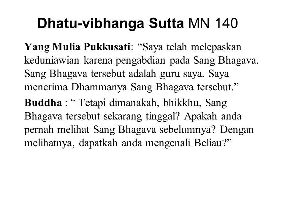 """Dhatu-vibhanga Sutta MN 140 Yang Mulia Pukkusati: """"Saya telah melepaskan keduniawian karena pengabdian pada Sang Bhagava. Sang Bhagava tersebut adalah"""