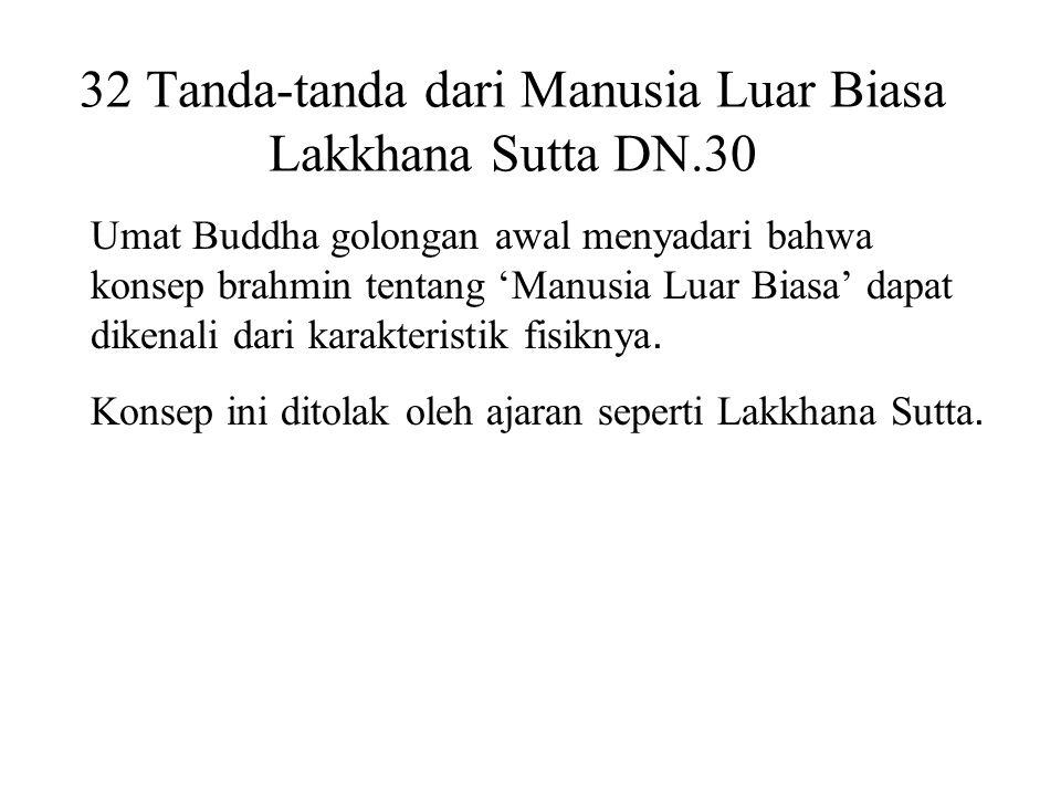 32 Tanda-tanda dari Manusia Luar Biasa Lakkhana Sutta DN.30 Umat Buddha golongan awal menyadari bahwa konsep brahmin tentang 'Manusia Luar Biasa' dapa
