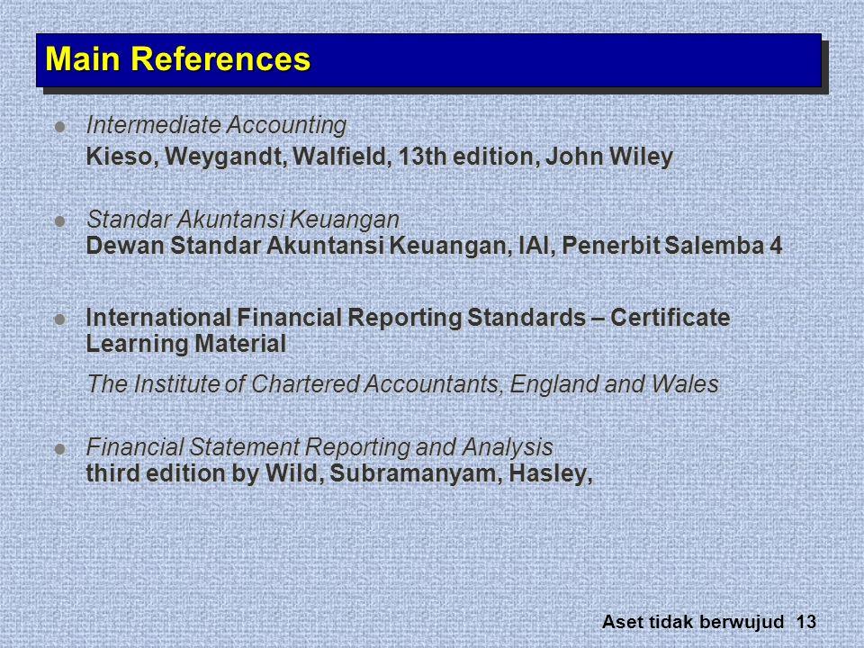 Aset tidak berwujud 13 Main References  Intermediate Accounting Kieso, Weygandt, Walfield, 13th edition, John Wiley  Standar Akuntansi Keuangan Dewa