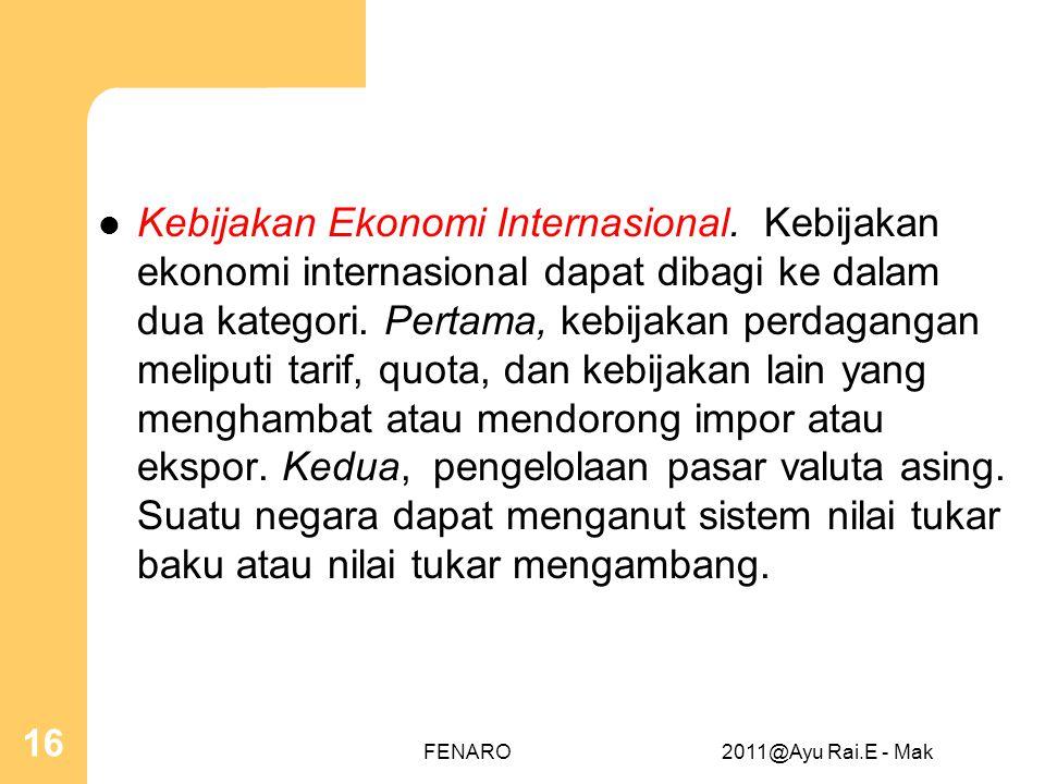  Kebijakan Ekonomi Internasional. Kebijakan ekonomi internasional dapat dibagi ke dalam dua kategori. Pertama, kebijakan perdagangan meliputi tarif,