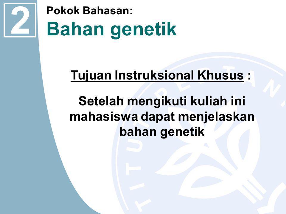 Setelah mengikuti kuliah ini mahasiswa dapat menjelaskan bahan genetik Tujuan Instruksional Khusus : 2 Pokok Bahasan: Bahan genetik