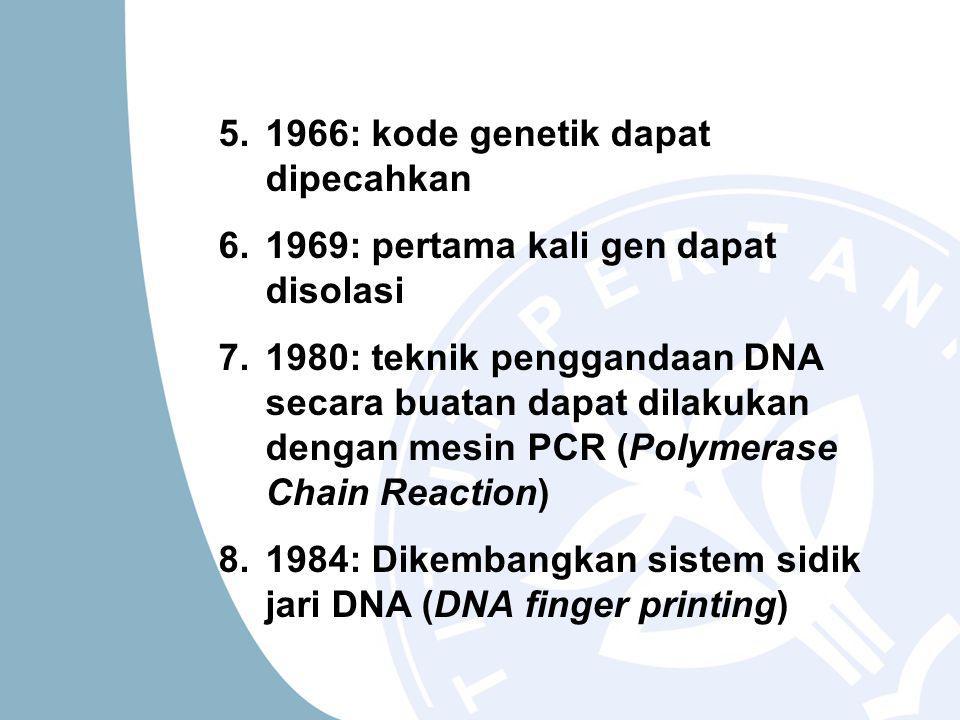 5.1966: kode genetik dapat dipecahkan 6.1969: pertama kali gen dapat disolasi 7.1980: teknik penggandaan DNA secara buatan dapat dilakukan dengan mesin PCR (Polymerase Chain Reaction) 8.1984: Dikembangkan sistem sidik jari DNA (DNA finger printing)