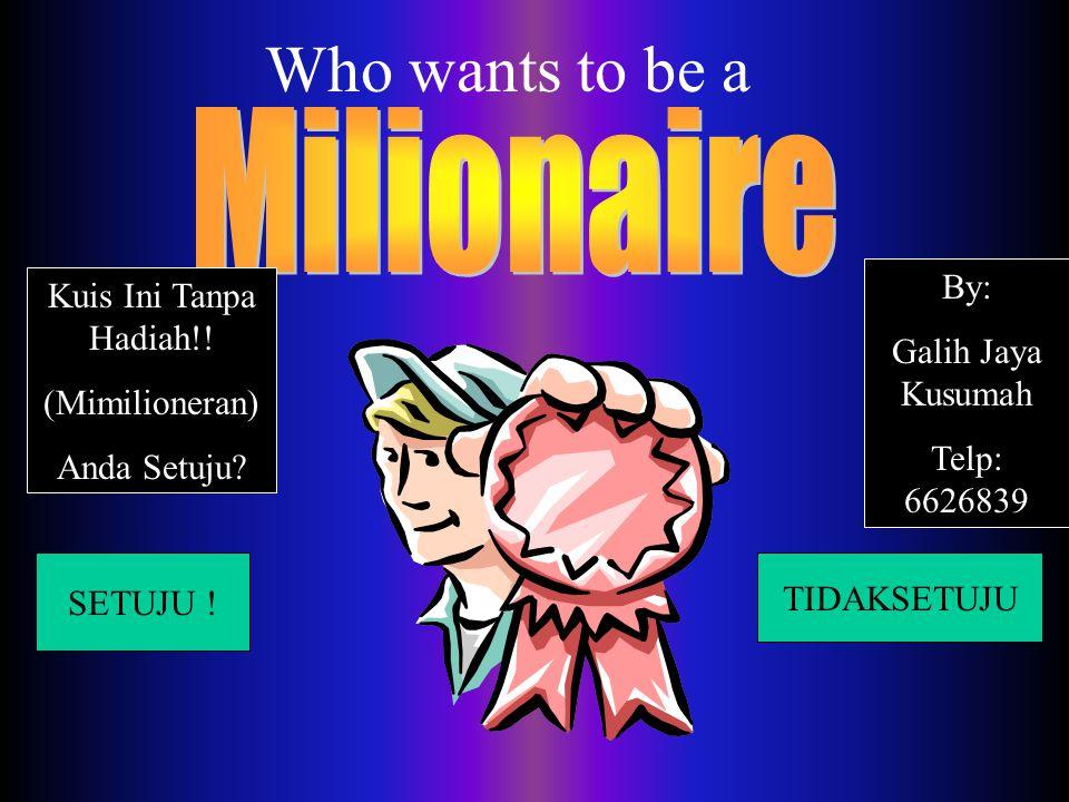 Who wants to be a SETUJU .TIDAKSETUJU Kuis Ini Tanpa Hadiah!.