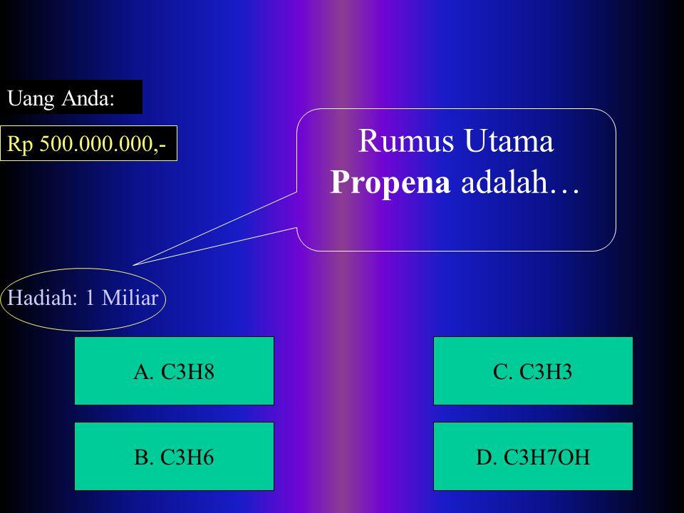 A. C3H8C. C3H3 B. C3H6D. C3H7OH Rumus Molekul Propana adalah… Uang Anda: Rp 250.000.000,- Hadiah: 500 juta