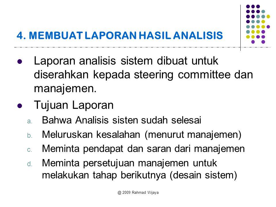 @ 2009 Rahmad Wijaya 4. MEMBUAT LAPORAN HASIL ANALISIS  Laporan analisis sistem dibuat untuk diserahkan kepada steering committee dan manajemen.  Tu