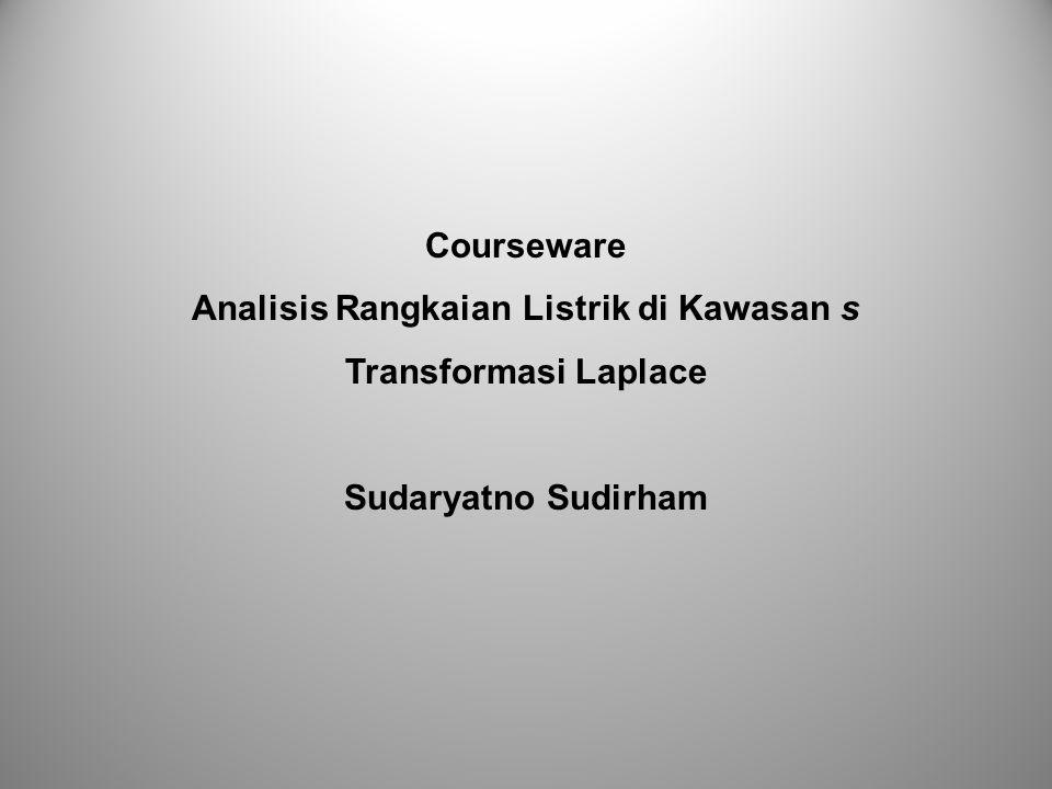 Courseware Analisis Rangkaian Listrik di Kawasan s Transformasi Laplace Sudaryatno Sudirham