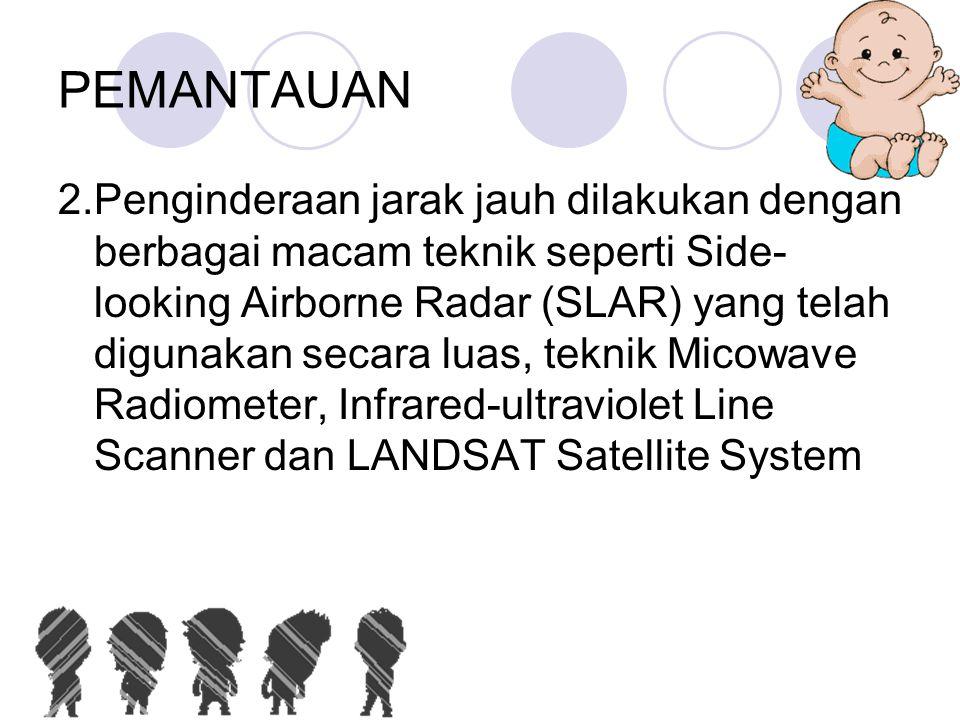 PEMANTAUAN 2.Penginderaan jarak jauh dilakukan dengan berbagai macam teknik seperti Side- looking Airborne Radar (SLAR) yang telah digunakan secara lu