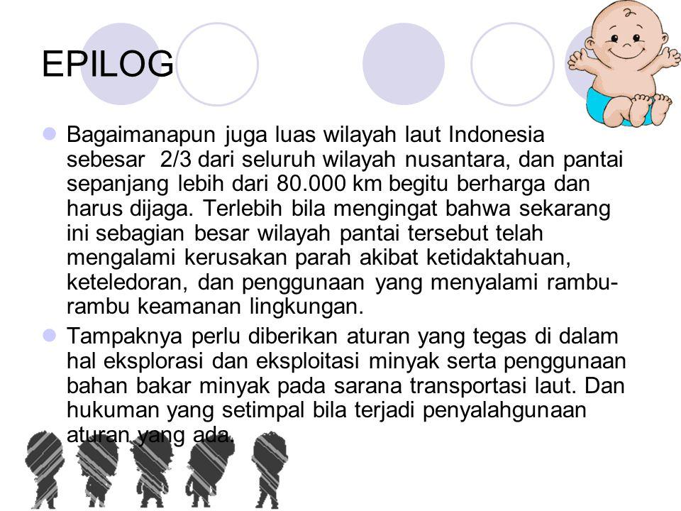EPILOG  Bagaimanapun juga luas wilayah laut Indonesia sebesar 2/3 dari seluruh wilayah nusantara, dan pantai sepanjang lebih dari 80.000 km begitu be